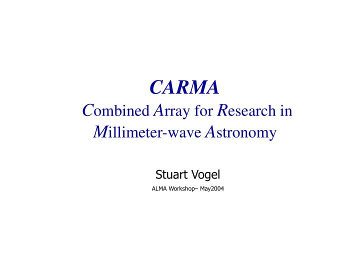 carma c ombined a rray for r esearch in m illimeter wave a stronomy n.