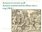 actaeon in cervum p 40 actaeon transformed by diana into a stag