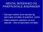 mental modenhed og pr frontale ndringer