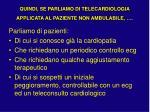 quindi se parliamo di telecardiologia applicata al paziente non ambulabile
