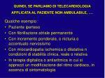 quindi se parliamo di telecardiologia applicata al paziente non ambulabile1
