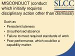 misconduct conduct which initially requires disciplinary action other than dismissal