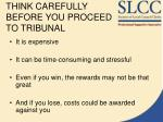 think carefully before you proceed to tribunal