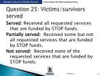question 25 victims survivors served