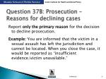 question 37b prosecution reasons for declining cases