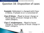question 38 disposition of cases