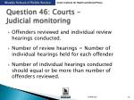question 46 courts judicial monitoring