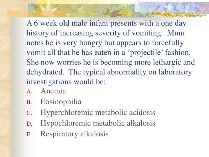 A 6 week old male infant presents with a one day history of increasing severity of vomiting.  Mum notes he is very hungry but appears to forcefully vomit all that he has eaten in a 'projectile' fashion.  She now worries he is becoming more lethargic and dehydrated.  The typical abnormality on laboratory investigations would be: