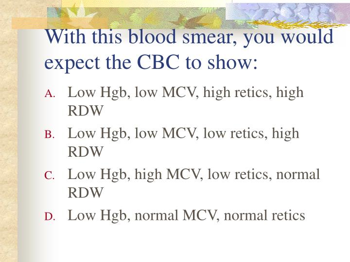 With this blood smear, you would expect the CBC to show: