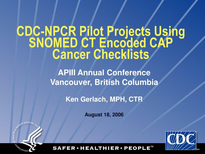 cdc npcr pilot projects using snomed ct encoded cap cancer checklists n.