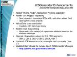 icsgenerator enhancements since last wg meetings san diego january 07