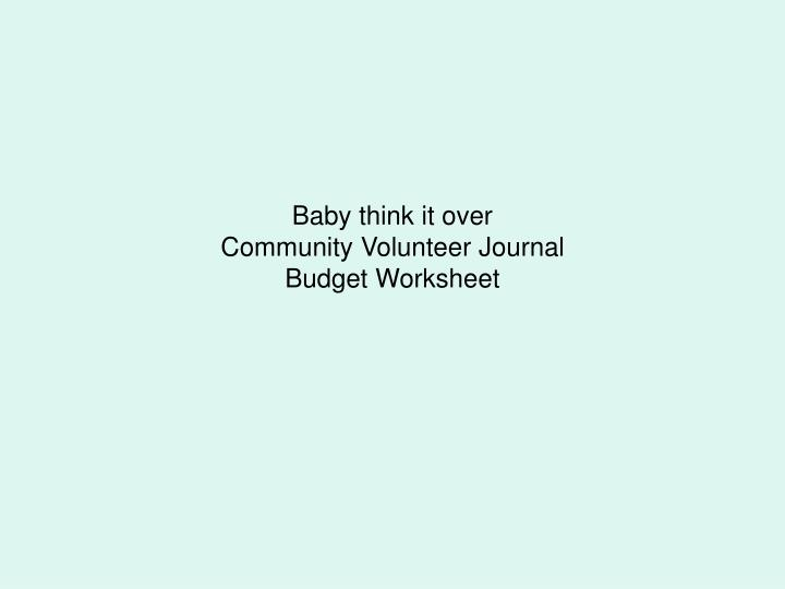 Ppt Baby Think It Over Community Volunteer Journal Budget