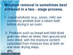 moisture removal is sometimes best achieved in a two stage process