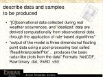 describe data and samples to be produced