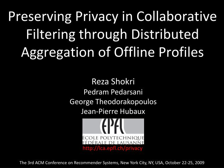 preserving privacy in collaborative filtering through distributed aggregation of offline profiles n.