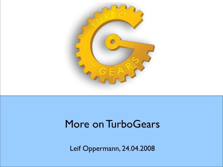 more on turbogears leif oppermann 24 04 2008 n.