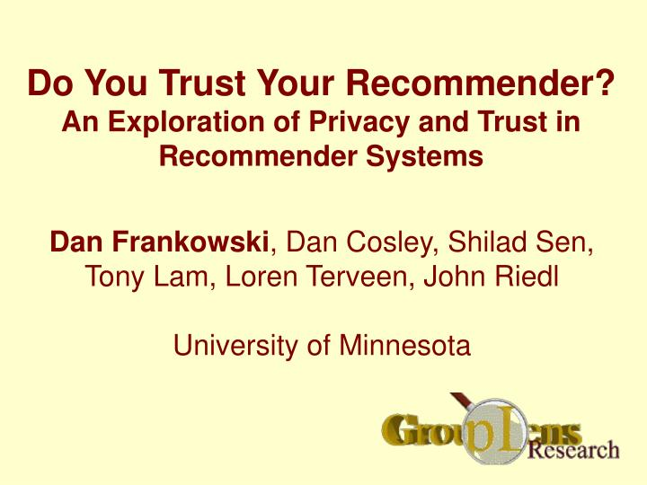 do you trust your recommender an exploration of privacy and trust in recommender systems n.