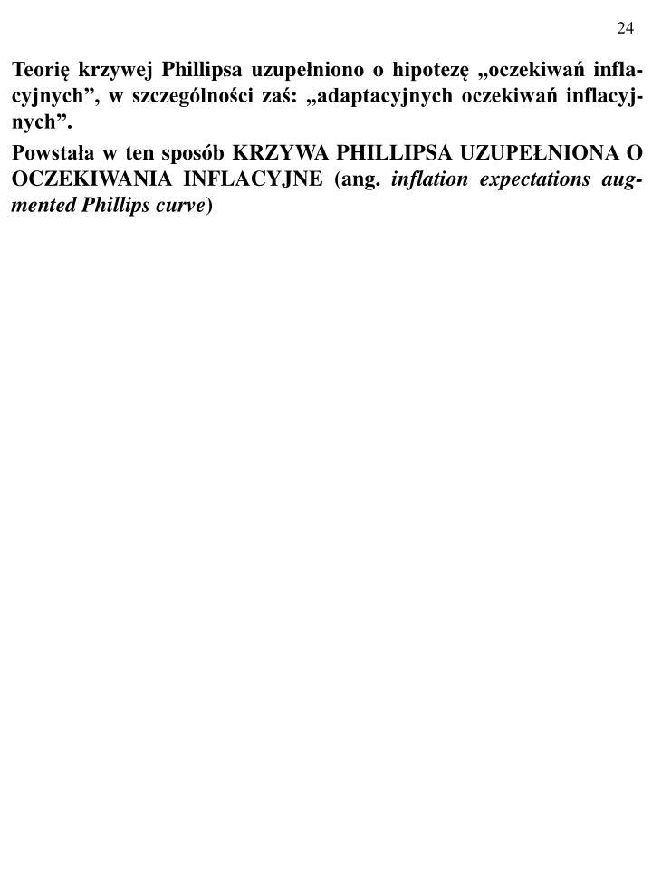 """Teorię krzywej Phillipsa uzupełniono o hipotezę """"oczekiwań infla-cyjnych"""", w szczególności zaś: """"adaptacyjnych oczekiwań inflacyj-nych""""."""