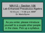 ma112 section 106 lab enhanced precalculus algebra 10 10 a m 11 00 a m mwf dr maria byrne