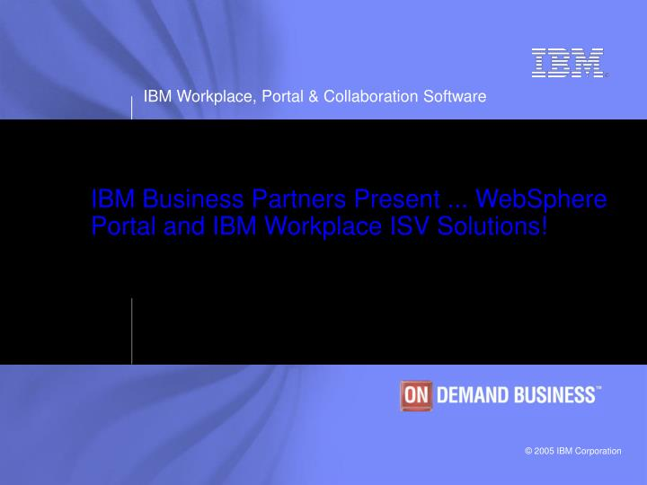 ibm business partners present websphere portal and ibm workplace isv solutions n.