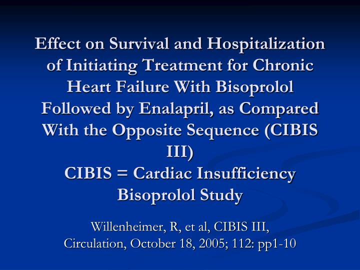 Effect on Survival and Hospitalization of Initiating Treatment for Chronic Heart Failure With Bisoprolol Followed by Enalapril, as Compared  With the Opposite Sequence (CIBIS III)