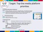 target top line media platform priorities