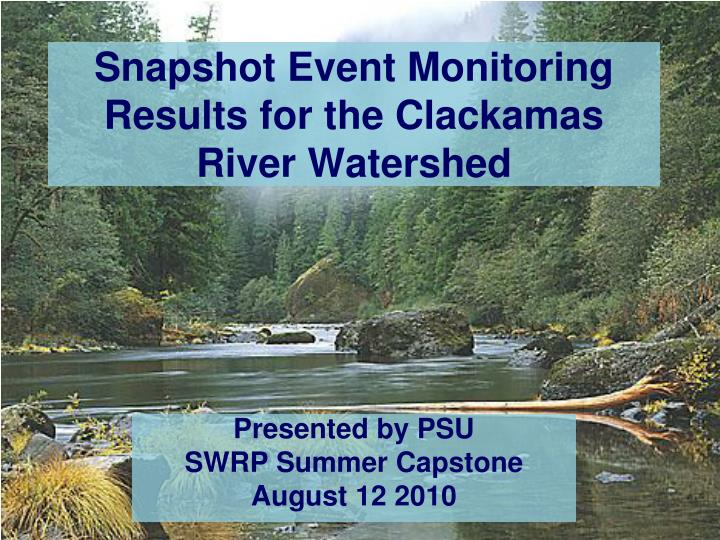 snapshot event monitoring results for the clackamas river watershed n.