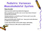 pediatric variances musculoskeletal system
