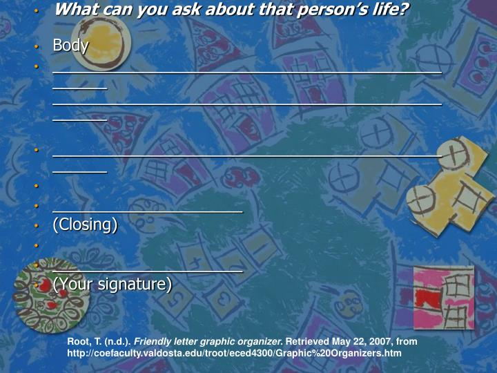 What can you ask about that person's life?