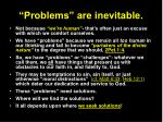 problems are inevitable