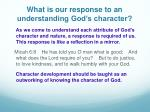 what is our response to an understanding god s character