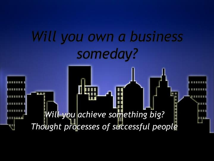 Will you own a business someday