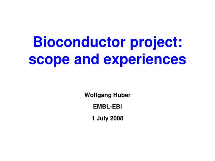 bioconductor project scope and experiences n.
