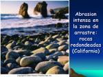 abrasion intensa en la zona de arrastre rocas redondeadas california