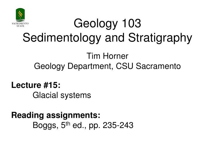 geology 103 sedimentology and stratigraphy tim horner geology department csu sacramento n.