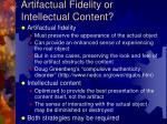 artifactual fidelity or intellectual content