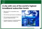 a city with one of the world s highest broadband subscriber levels