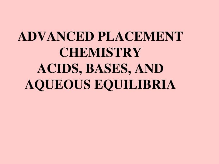 Advanced placement chemistry acids bases and aqueous equilibria