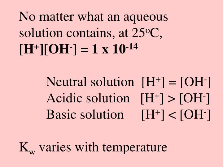 No matter what an aqueous solution contains, at 25