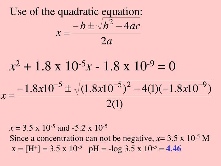 Use of the quadratic equation: