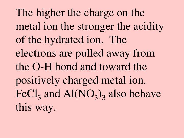 The higher the charge on the metal ion the stronger the acidity of the hydrated ion.  The electrons are pulled away from the O-H bond and toward the positively charged metal ion.   FeCl