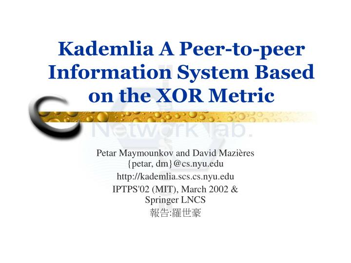 kademlia a peer to peer information system based on the xor metric n.