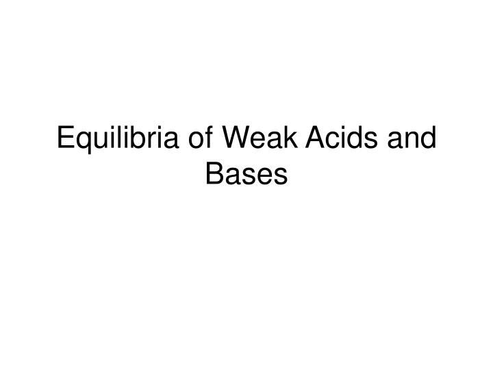 equilibria of weak acids and bases n.