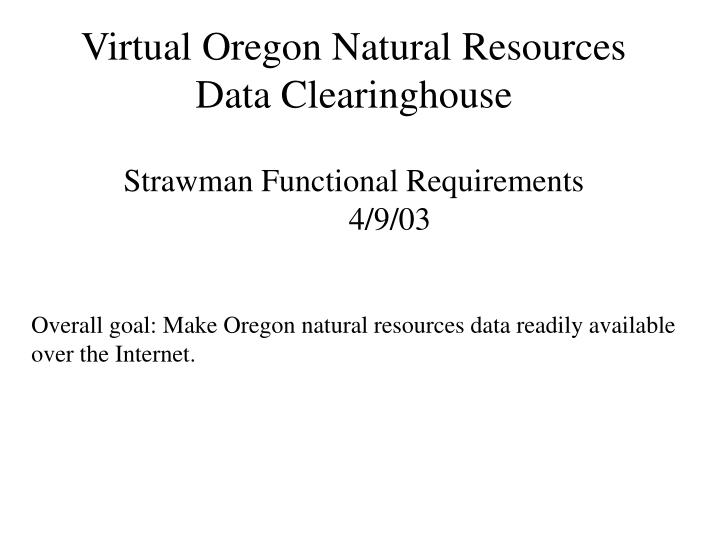 virtual oregon natural resources data clearinghouse strawman functional requirements 4 9 03 n.