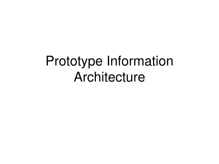 prototype information architecture n.