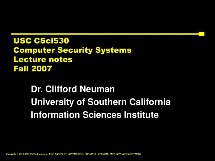 usc csci530 computer security systems lecture notes fall 2007 n.
