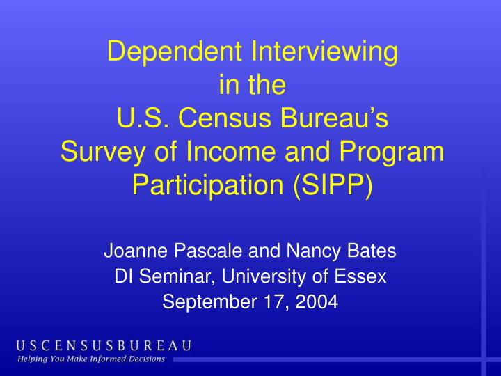 dependent interviewing in the u s census bureau s survey of income and program participation sipp n.