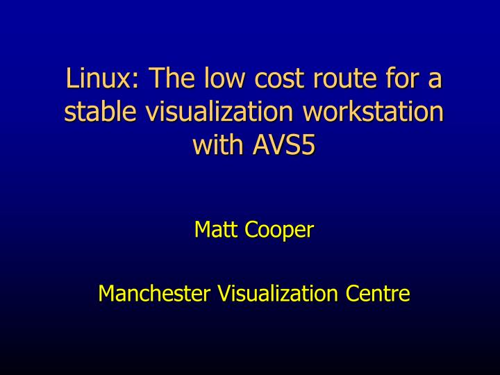 linux the low cost route for a stable visualization workstation with avs5 n.