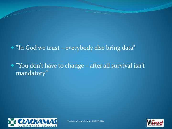 """In God we trust – everybody else bring data"""