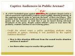 captive audiences in public arenas